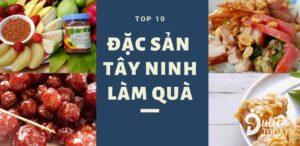 Top 10 đặc sản Tây Ninh ngon bổ rẻ nên ăn hay mua làm quà